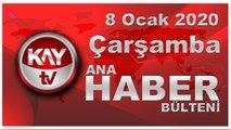 8 Ocak 2020 Kay Tv Ana Haber Bülteni