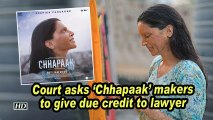 Court asks 'Chhapaak' makers to give due credit to lawyer