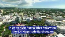 How to Help Puerto Rico Following the 6.4 Magnitude Earthquake