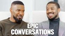 Michael B. Jordan and Jamie Foxx Have an Epic Conversation