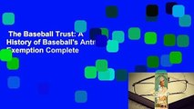 The Baseball Trust: A History of Baseball's Antitrust Exemption Complete