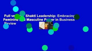 Full version  Shakti Leadership: Embracing Feminine and Masculine Power in Business  Review