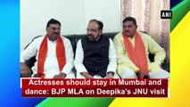 Actresses should stay in Mumbai and dance: BJP MLA on Deepika's JNU visit