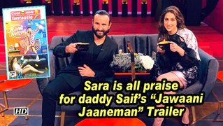 Sara is all praise for daddy Saif's 'Jawaani Jaaneman' Trailer