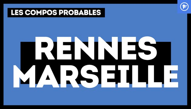 Stade Rennais-OM : les compositions probables