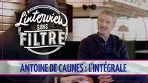 Antoine de Caunes : l'intégrale de son Interview sans filtre !