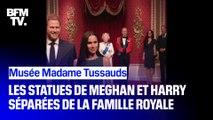Madame Tussauds sépare Meghan et Harry de la famille royale