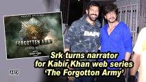 Srk turns narrator for Kabir Khan web series 'The Forgotton Army'