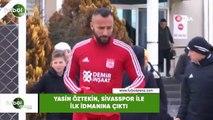 Yasin Öztekin, Sivasspor ile ilk idmanına çıktı
