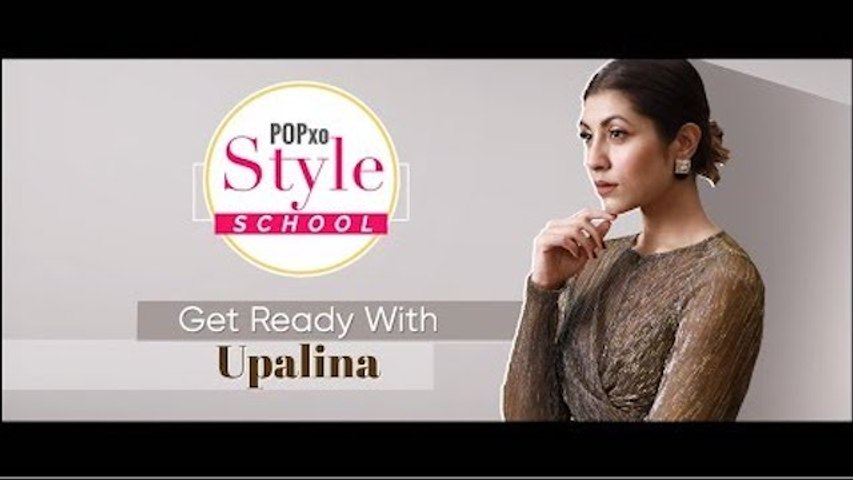 POPxo Style School_ Get Ready With Upalina - POPxo