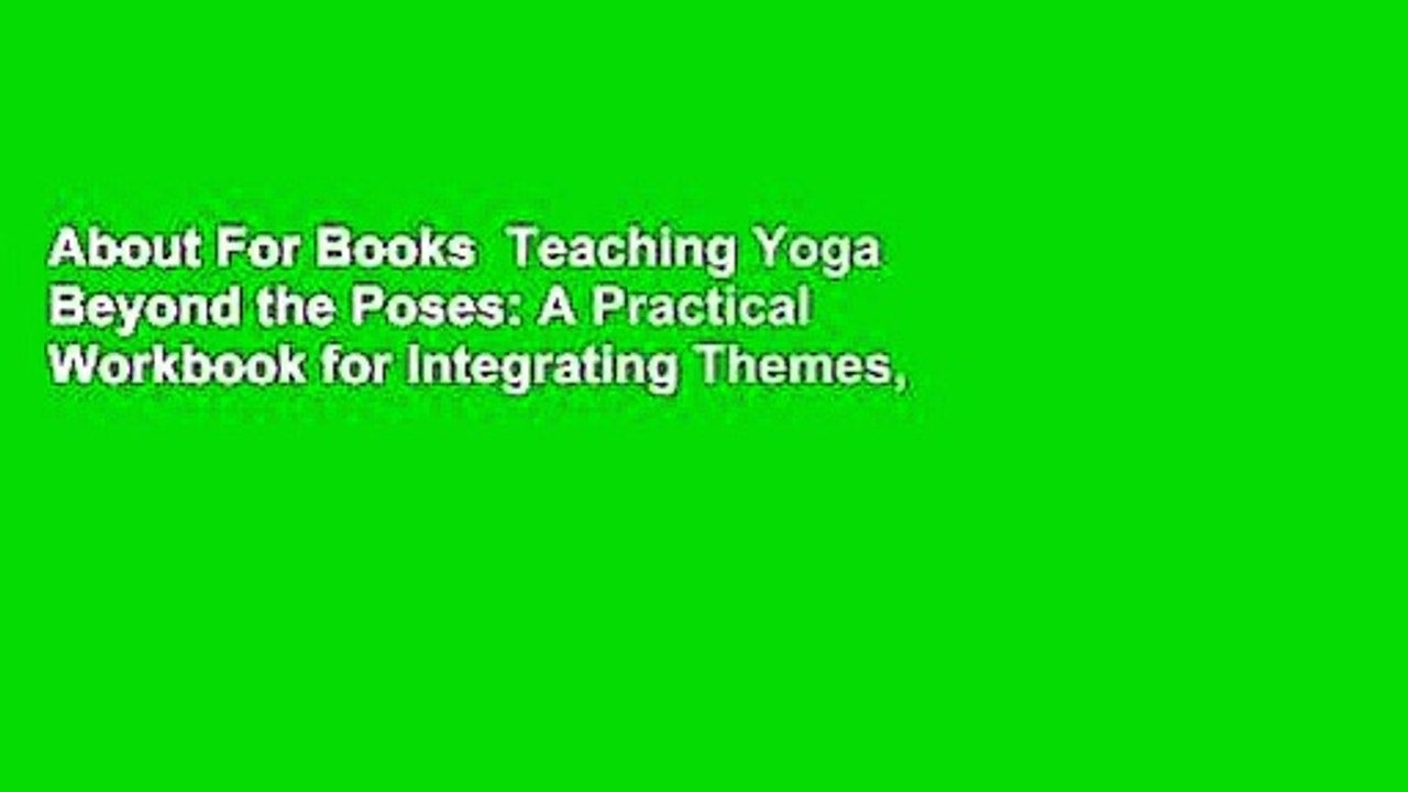 About For Books Teaching Yoga Beyond the Poses: A Practical Workbook for  Integrating Themes,