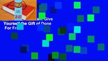 Full version  Finish: Give Yourself the Gift of Done  For Free
