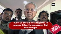 'All of us should work together to oppose CAA': Former Assam CM Tarun Gogoi