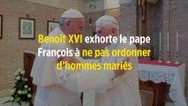 Benoît XVI exhorte le pape François à ne pas ordonner d'hommes mariés