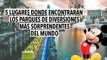 5 LUGARES DONDE ENCONTRARÁN LOS PARQUES DE DIVERSIONES MÁS SORPRENDENTES DEL MUNDO