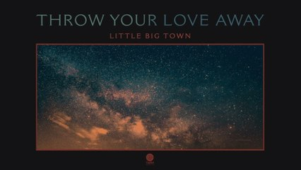 Little Big Town - Throw Your Love Away