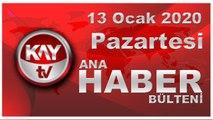 13 Ocak 2020 Kay Tv Ana Haber Bülteni