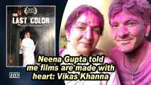 Neena Gupta told me films are made with heart: Vikas Khanna