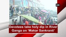 Devotees take holy dip in River Ganga on 'Makar Sankranti'