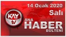 14 Ocak 2020 Kay Tv Ana Haber Bülteni