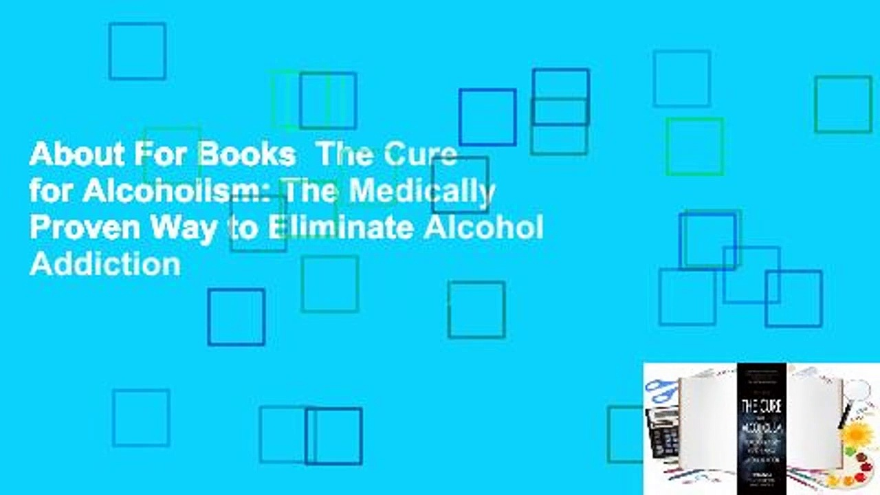 About For Books  The Cure for Alcoholism: The Medically Proven Way to Eliminate Alcohol Addiction
