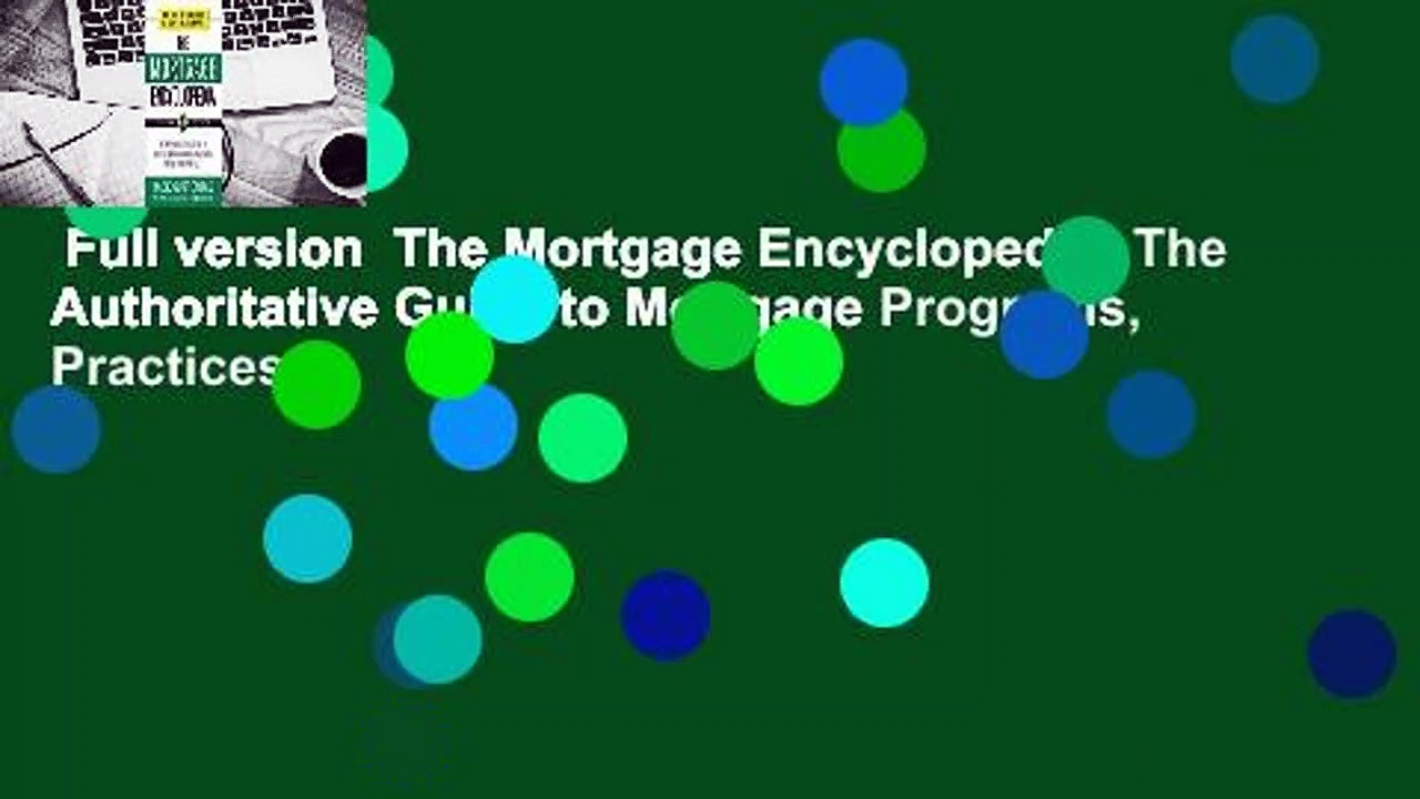 Full version  The Mortgage Encyclopedia: The Authoritative Guide to Mortgage Programs, Practices,