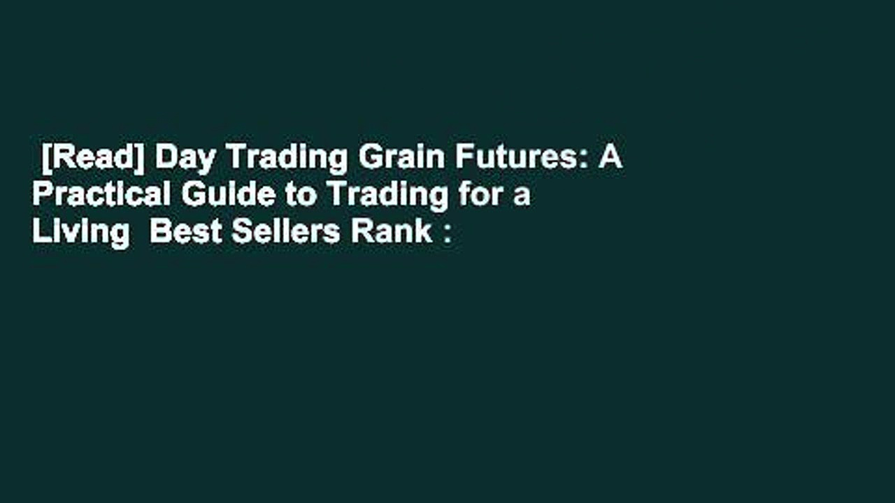 [Read] Day Trading Grain Futures: A Practical Guide to Trading for a Living  Best Sellers Rank :
