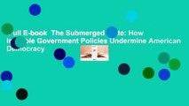 Full E-book  The Submerged State: How Invisible Government Policies Undermine American Democracy