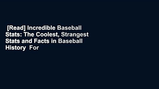 [Read] Incredible Baseball Stats: The Coolest, Strangest Stats and Facts in Baseball History  For