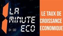 LA MINUTE ECO : Le taux de croissance économique