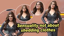 Raveena Tandon: Sensuality not about shedding clothes