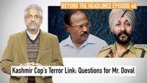 Kashmir Cop's Terror Link: Questions for Mr. Doval | Beyond The Headlines | The Wire