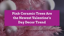 Pink Ceramic Trees Are the Newest Valentine's Day Decor Trend