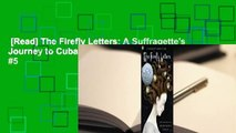 [Read] The Firefly Letters: A Suffragette's Journey to Cuba  Best Sellers Rank : #5