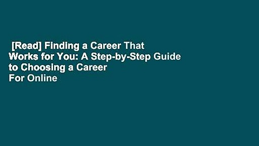 [Read] Finding a Career That Works for You: A Step-by-Step Guide to Choosing a Career  For Online