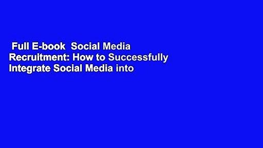 Full E-book  Social Media Recruitment: How to Successfully Integrate Social Media into