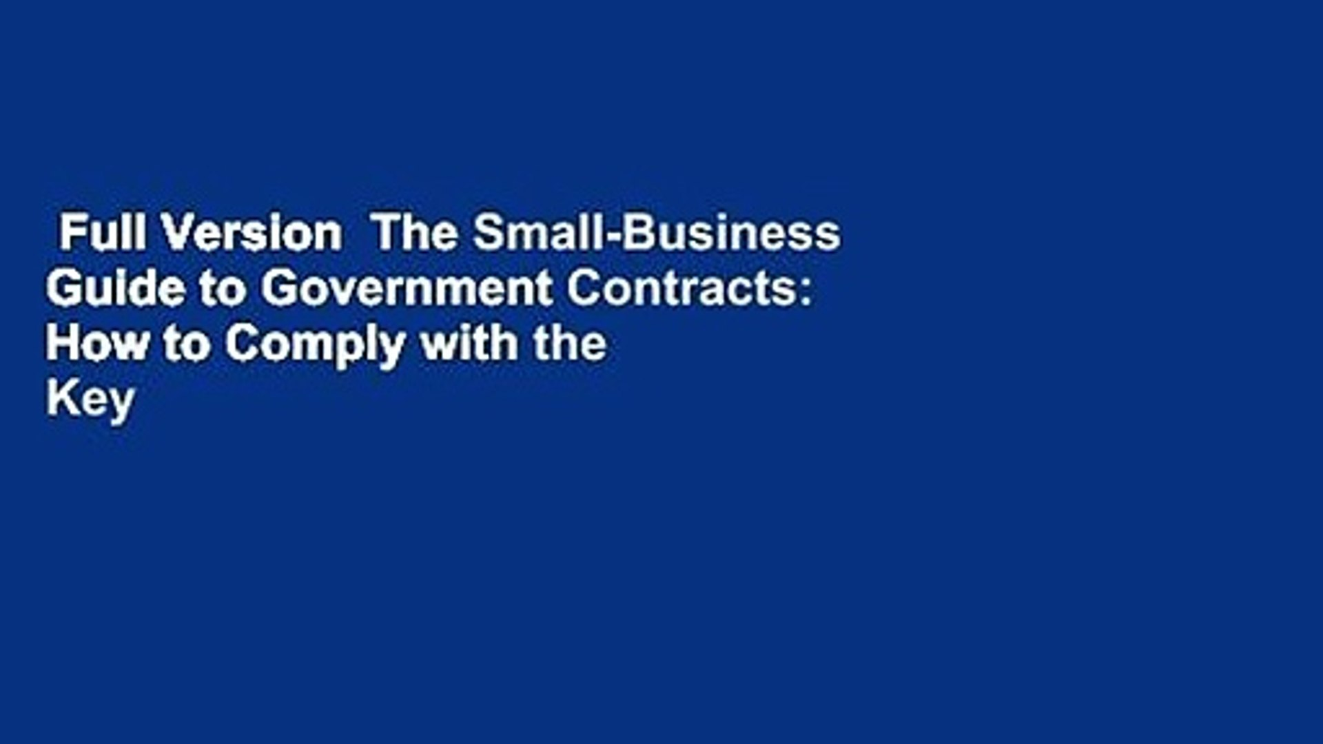 Full Version  The Small-Business Guide to Government Contracts: How to Comply with the Key Rules