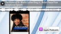The Vision of Dr. Martin Luther King Jr.: Nobel Peace Prize Acceptance Speech