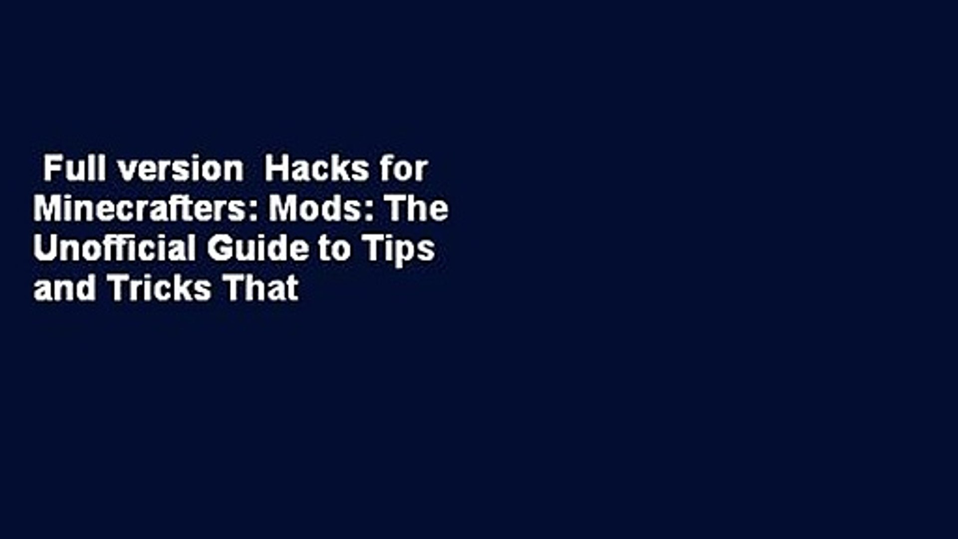 Full version  Hacks for Minecrafters: Mods: The Unofficial Guide to Tips and Tricks That Other