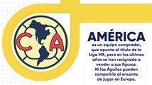 Liga MX: América, el equipo exportador que no quiere serlo