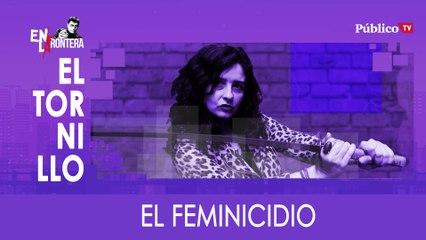 Irantzu Varela, El Tornillo y el feminicidio - En la Frontera, 16 de enero de 2020