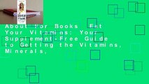 About For Books  Eat Your Vitamins: Your Supplement-Free Guide to Getting the Vitamins, Minerals,