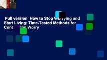 Full version  How to Stop Worrying and Start Living  Time-Tested Methods for Conquering Worry