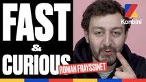 Roman Frayssinet l Le Fast & Curious