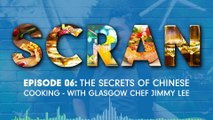 Scran: Episode 06, The Secrets of Chinese Cooking - with Glasgow Chef Jimmy Lee
