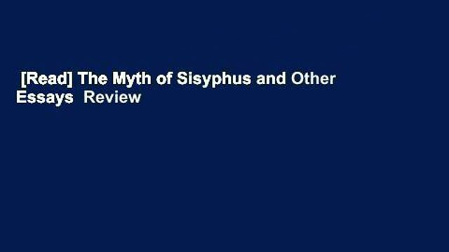 [Read] The Myth of Sisyphus and Other Essays  Review