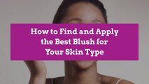 How to Find and Apply the Best Blush for Your Skin Type
