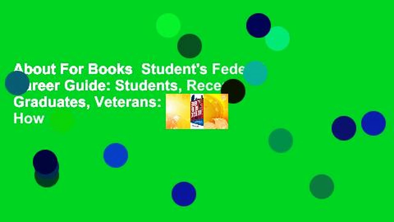 About For Books  Student's Federal Career Guide: Students, Recent Graduates, Veterans: Learn How