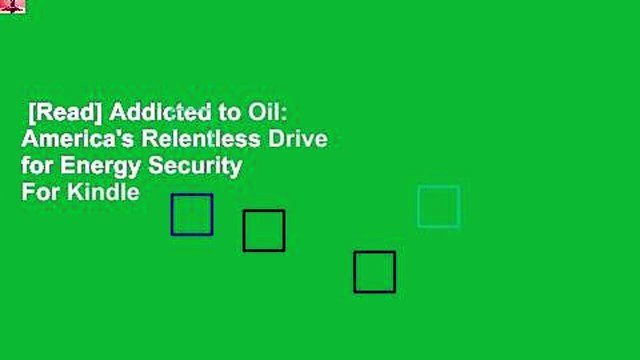 [Read] Addicted to Oil: America's Relentless Drive for Energy Security  For Kindle