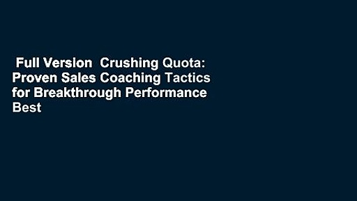 Full Version  Crushing Quota: Proven Sales Coaching Tactics for Breakthrough Performance  Best